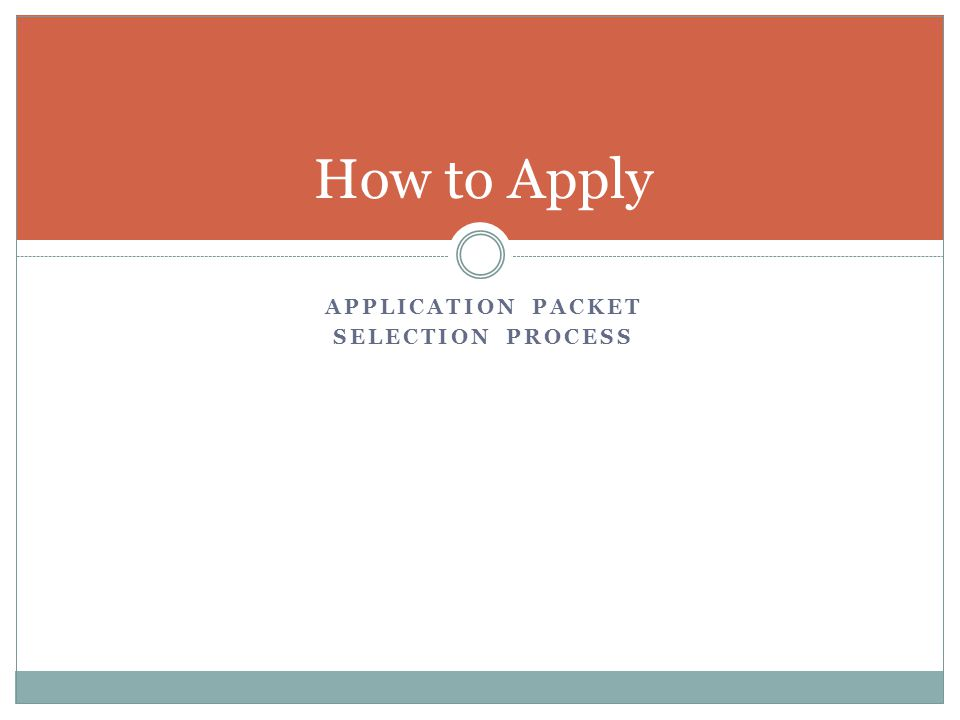 APPLICATION PACKET SELECTION PROCESS How to Apply