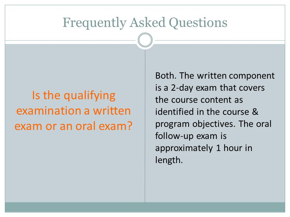 Frequently Asked Questions Is the qualifying examination a written exam or an oral exam.