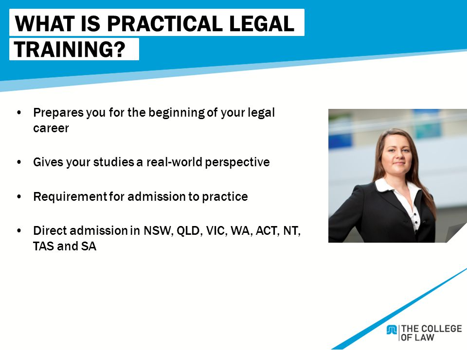 WHAT IS PRACTICAL LEGAL Prepares you for the beginning of your legal career Gives your studies a real-world perspective Requirement for admission to p