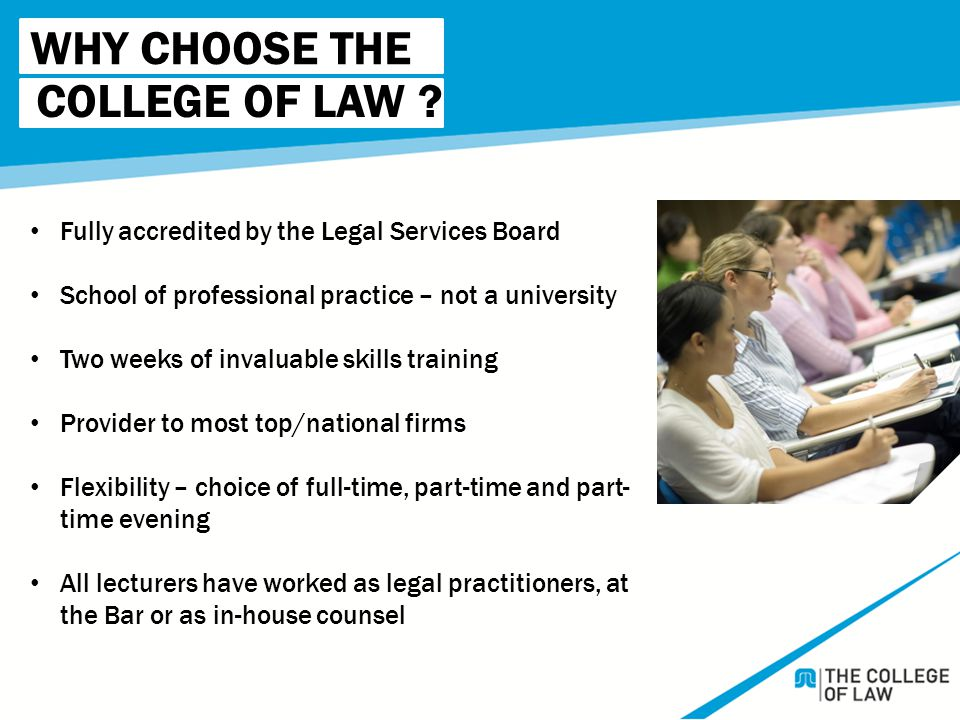 WHY CHOOSE THE Fully accredited by the Legal Services Board School of professional practice – not a university Two weeks of invaluable skills training