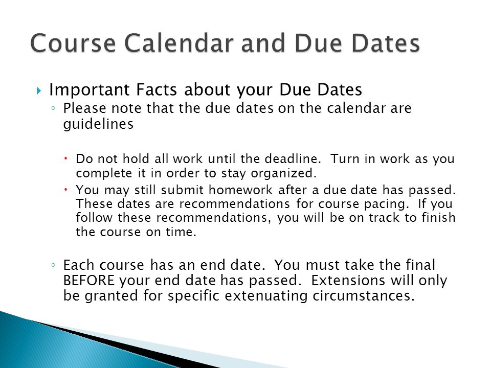  Important Facts about your Due Dates ◦ Please note that the due dates on the calendar are guidelines  Do not hold all work until the deadline.