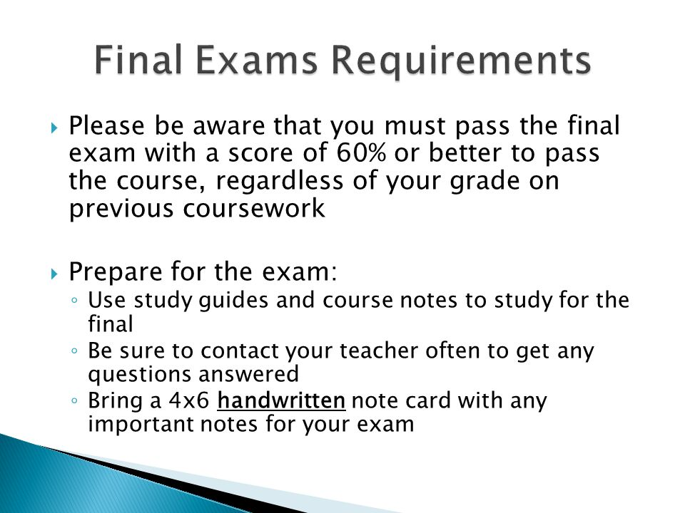  Please be aware that you must pass the final exam with a score of 60% or better to pass the course, regardless of your grade on previous coursework