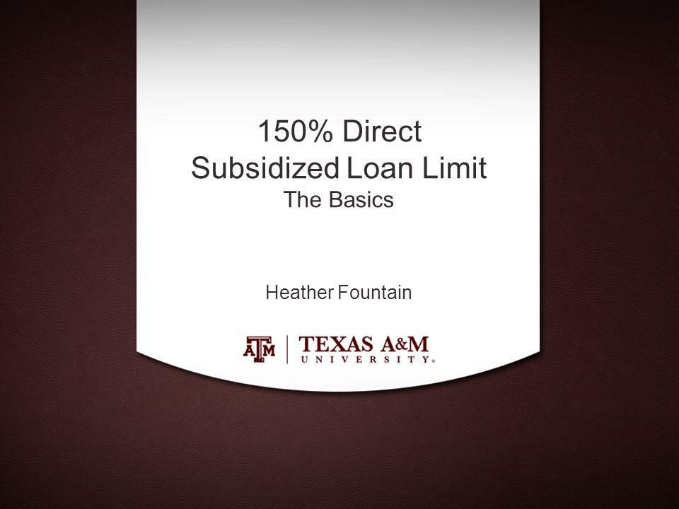 150% Direct Subsidized Loan Limit The Basics Heather Fountain