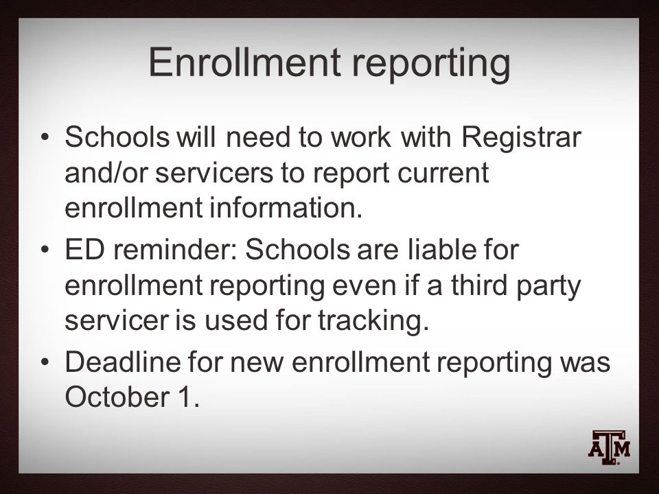 Enrollment reporting Schools will need to work with Registrar and/or servicers to report current enrollment information.