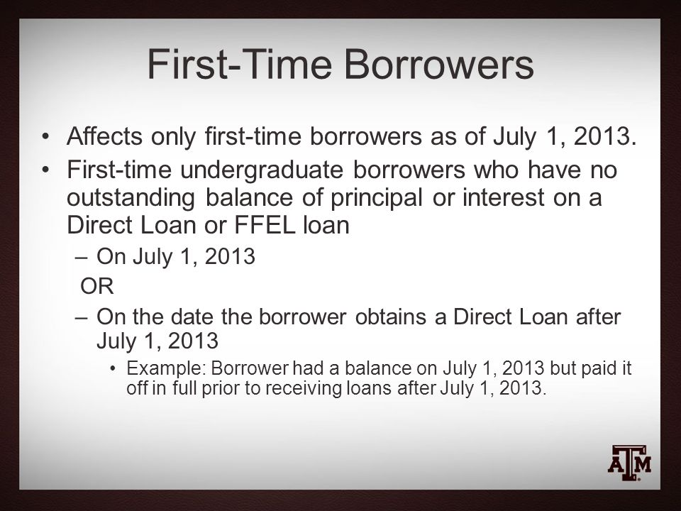 First-Time Borrowers Affects only first-time borrowers as of July 1, 2013.
