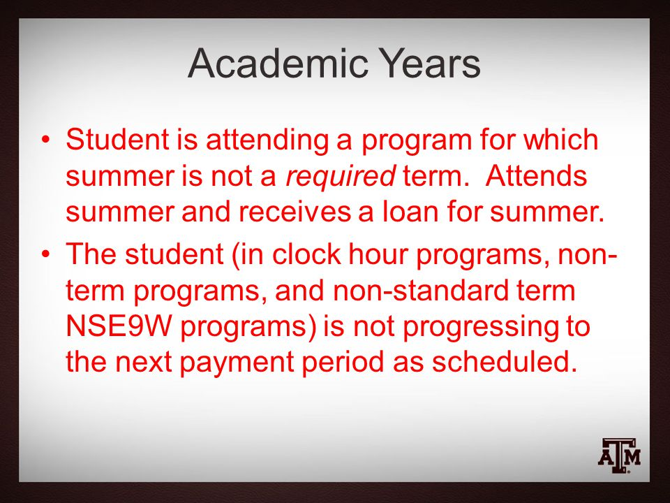 Academic Years Student is attending a program for which summer is not a required term.