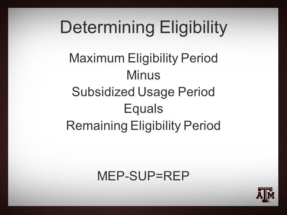Maximum Eligibility Period Minus Subsidized Usage Period Equals Remaining Eligibility Period MEP-SUP=REP