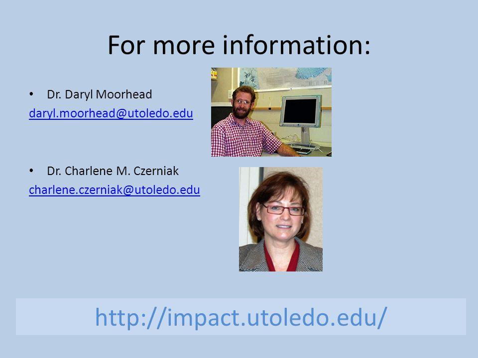 For more information: Dr. Daryl Moorhead daryl.moorhead@utoledo.edu Dr.