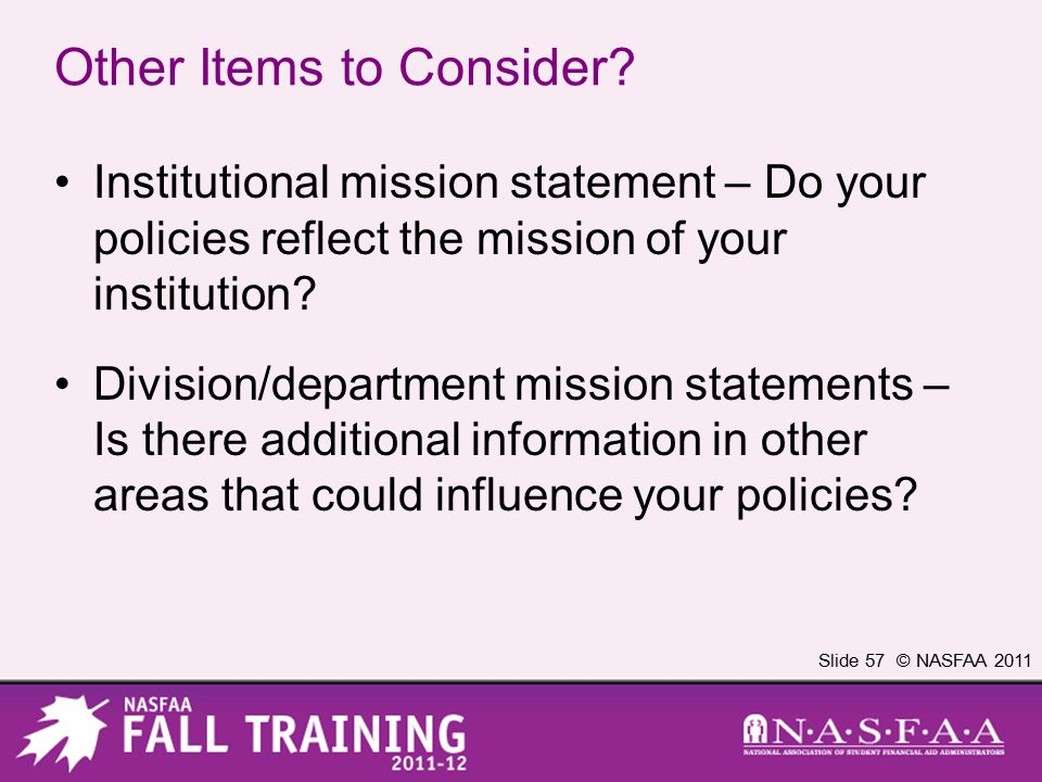 Slide 57 © NASFAA 2011 Other Items to Consider.