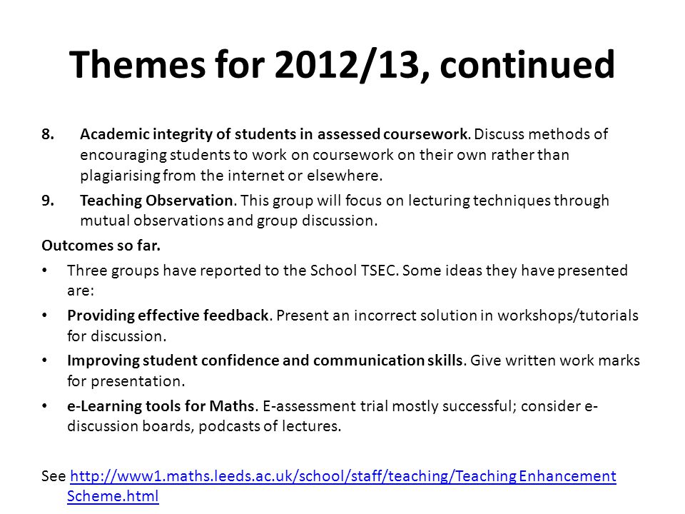 Themes for 2012/13, continued 8.Academic integrity of students in assessed coursework.