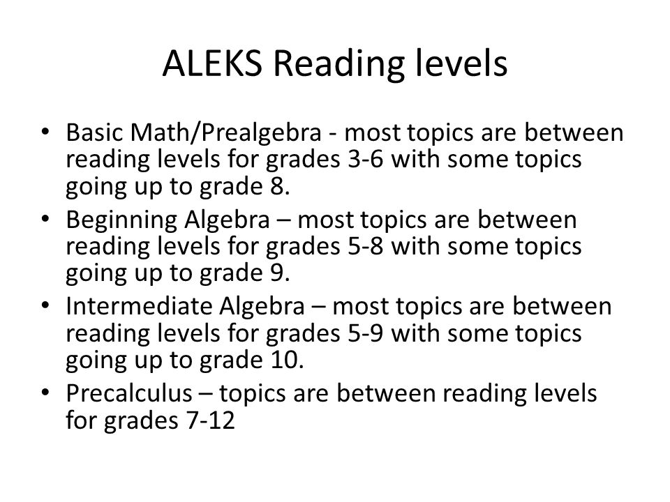 ALEKS Reading levels Basic Math/Prealgebra - most topics are between reading levels for grades 3-6 with some topics going up to grade 8.