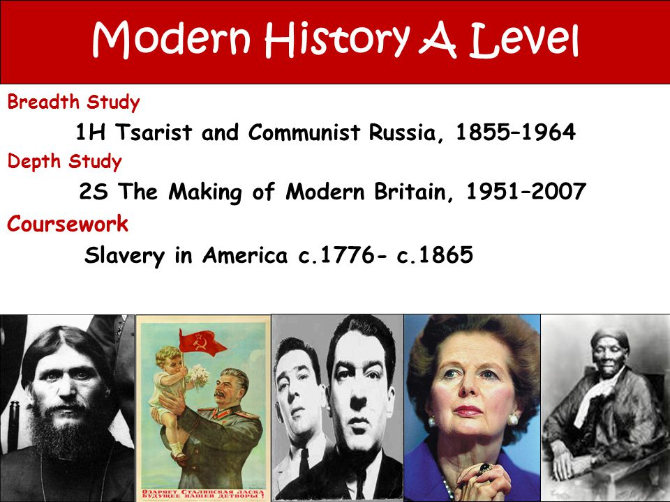 Modern History A Level Breadth Study 1H Tsarist and Communist Russia, 1855–1964 Depth Study 2S The Making of Modern Britain, 1951–2007 Coursework Slav