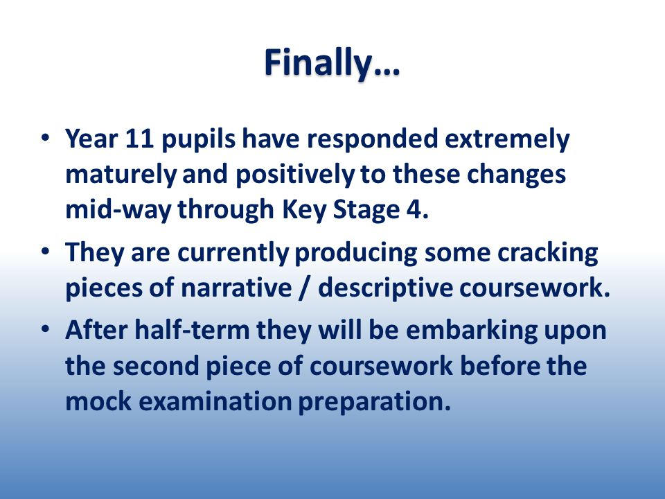 Year 11 pupils have responded extremely maturely and positively to these changes mid-way through Key Stage 4.