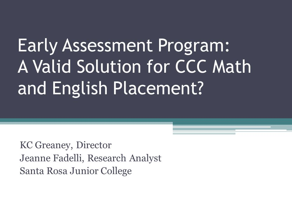 Early Assessment Program: A Valid Solution for CCC Math and English Placement.