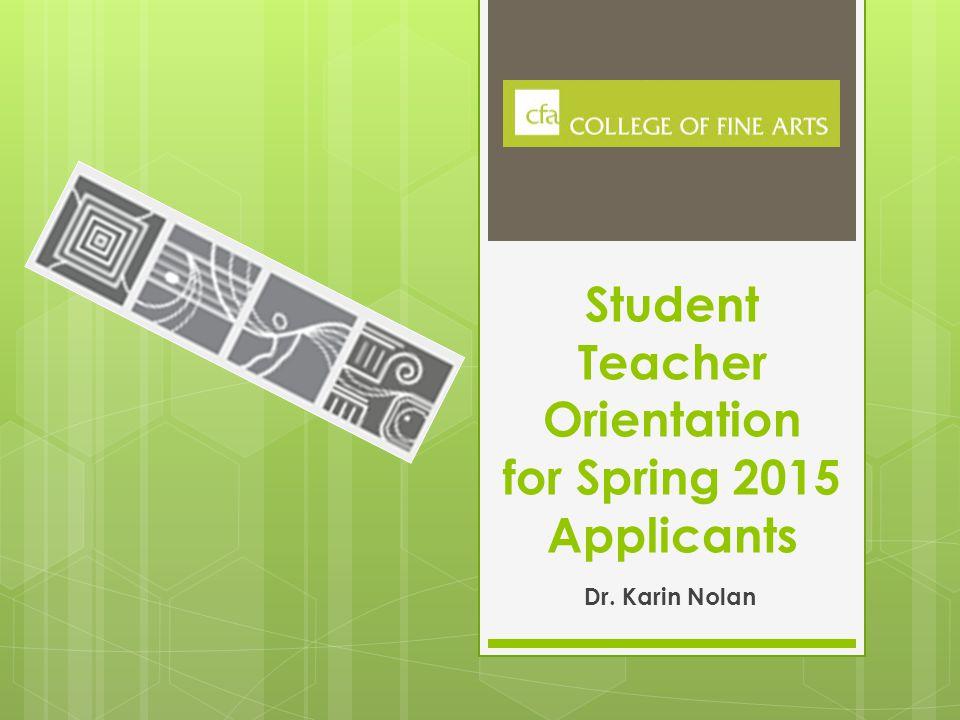 Student Teacher Orientation for Spring 2015 Applicants Dr. Karin Nolan