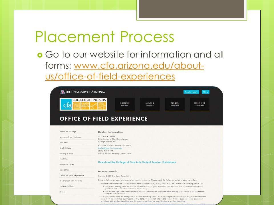 Placement Process  Go to our website for information and all forms: www.cfa.arizona.edu/about- us/office-of-field-experienceswww.cfa.arizona.edu/about- us/office-of-field-experiences