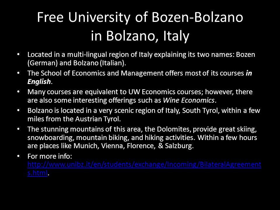 Free University of Bozen-Bolzano in Bolzano, Italy Located in a multi-lingual region of Italy explaining its two names: Bozen (German) and Bolzano (It
