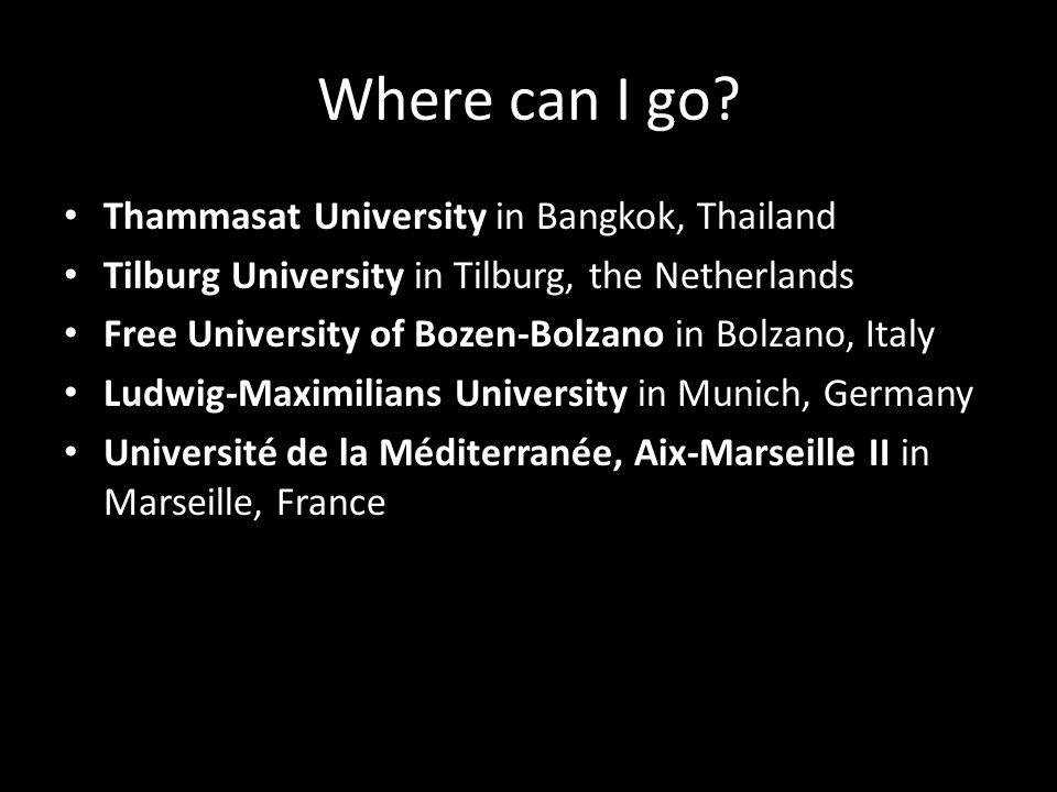 Where can I go? Thammasat University in Bangkok, Thailand Tilburg University in Tilburg, the Netherlands Free University of Bozen-Bolzano in Bolzano,