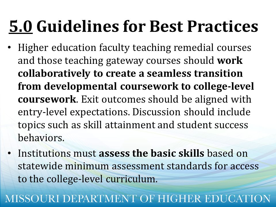 5.0Guidelines for Best Practices Higher education faculty teaching remedial courses and those teaching gateway courses should work collaboratively to