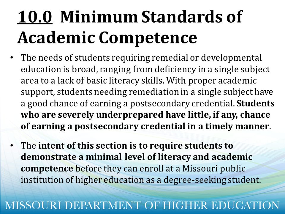 10.0Minimum Standards of Academic Competence The needs of students requiring remedial or developmental education is broad, ranging from deficiency in