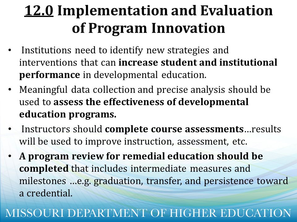 12.0 Implementation and Evaluation of Program Innovation Institutions need to identify new strategies and interventions that can increase student and