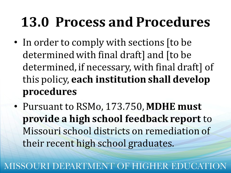 13.0 Process and Procedures In order to comply with sections [to be determined with final draft] and [to be determined, if necessary, with final draft