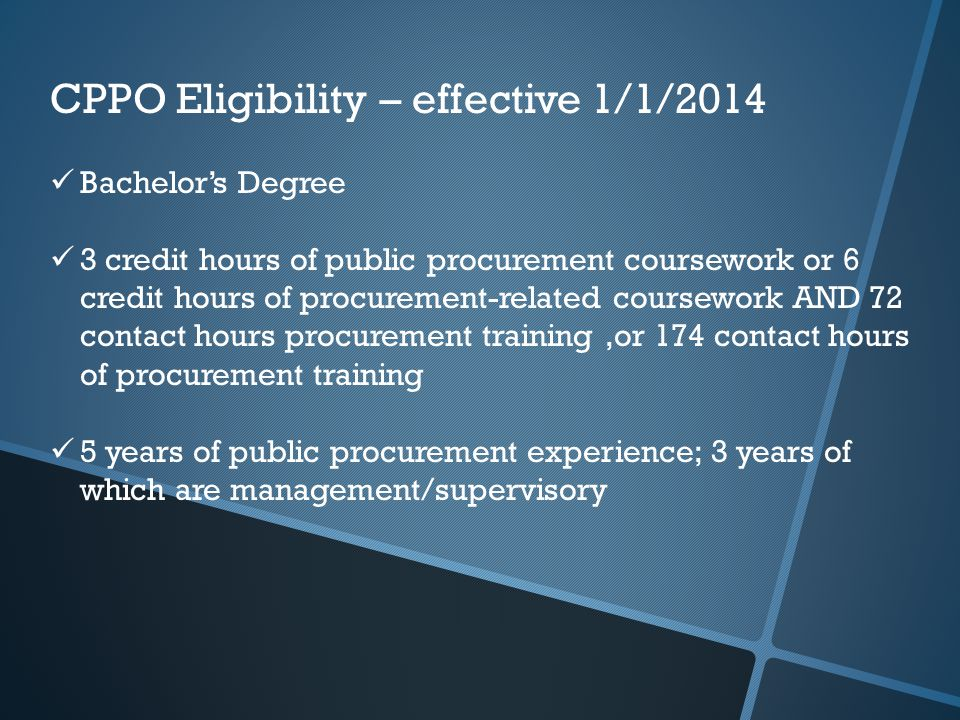 CPPO Eligibility – effective 1/1/2014 Bachelor's Degree 3 credit hours of public procurement coursework or 6 credit hours of procurement-related cours
