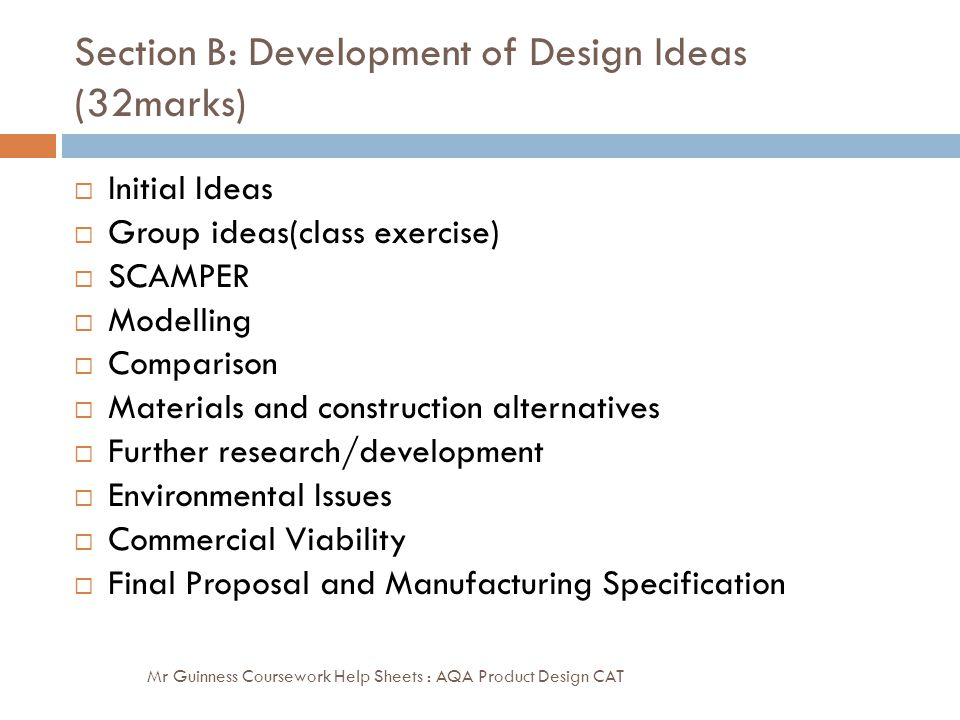 Section B: Development of Design Ideas (32marks) Mr Guinness Coursework Help Sheets : AQA Product Design CAT  Initial Ideas  Group ideas(class exerc