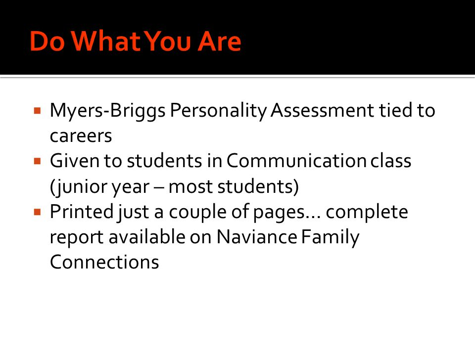  Myers-Briggs Personality Assessment tied to careers  Given to students in Communication class (junior year – most students)  Printed just a couple