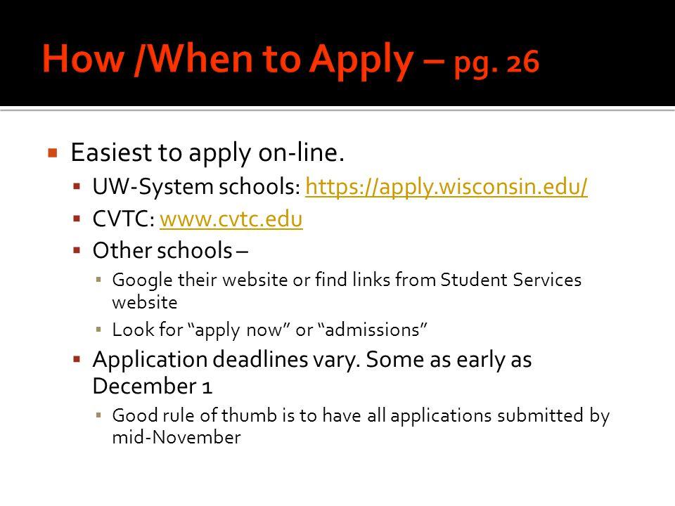  Easiest to apply on-line.  UW-System schools: https://apply.wisconsin.edu/https://apply.wisconsin.edu/  CVTC: www.cvtc.eduwww.cvtc.edu  Other sch