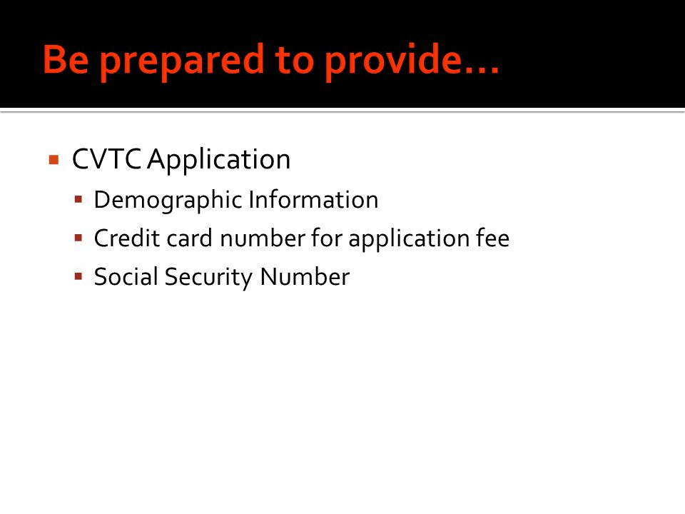  CVTC Application  Demographic Information  Credit card number for application fee  Social Security Number