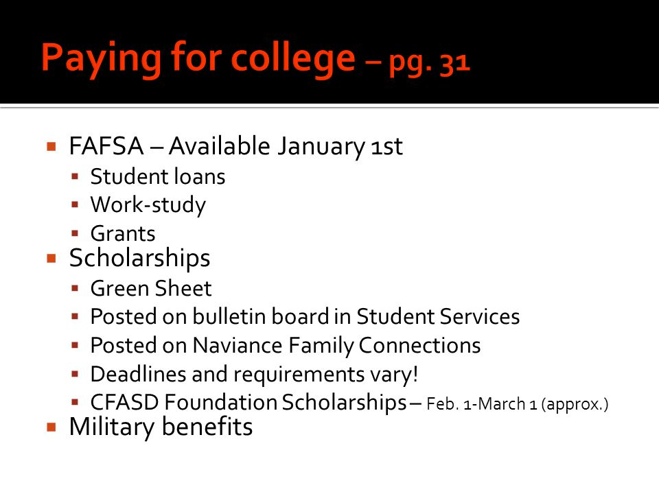  FAFSA – Available January 1st  Student loans  Work-study  Grants  Scholarships  Green Sheet  Posted on bulletin board in Student Services  Po