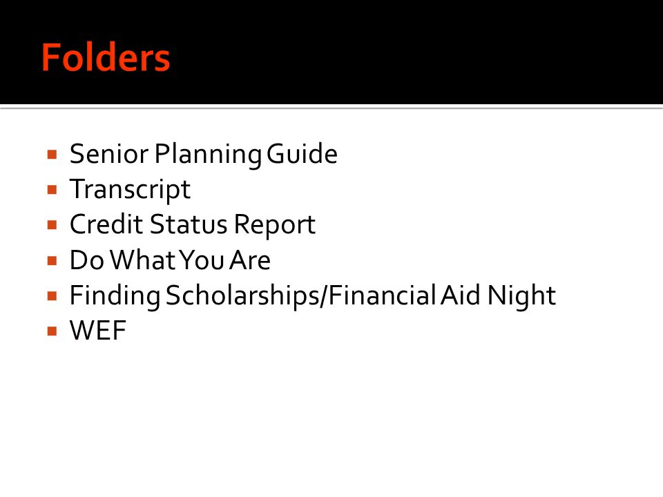  Senior Planning Guide  Transcript  Credit Status Report  Do What You Are  Finding Scholarships/Financial Aid Night  WEF