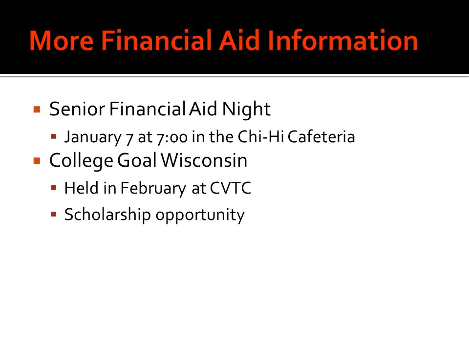  Senior Financial Aid Night  January 7 at 7:00 in the Chi-Hi Cafeteria  College Goal Wisconsin  Held in February at CVTC  Scholarship opportunity