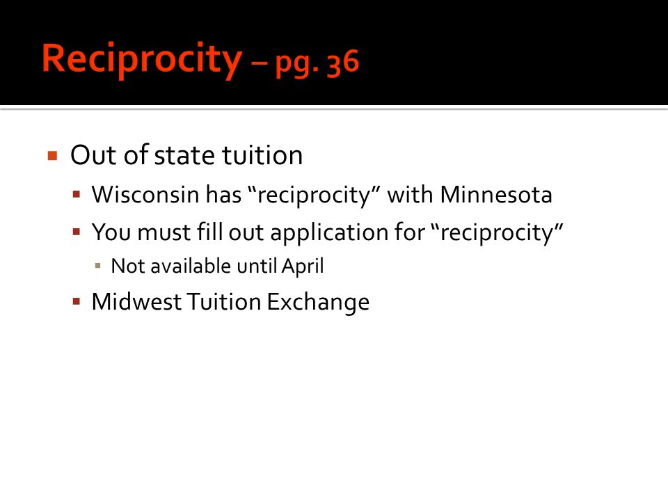  Out of state tuition  Wisconsin has reciprocity with Minnesota  You must fill out application for reciprocity ▪ Not available until April  Midwest Tuition Exchange
