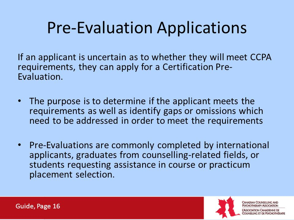 Pre-Evaluation Applications If an applicant is uncertain as to whether they will meet CCPA requirements, they can apply for a Certification Pre- Evalu