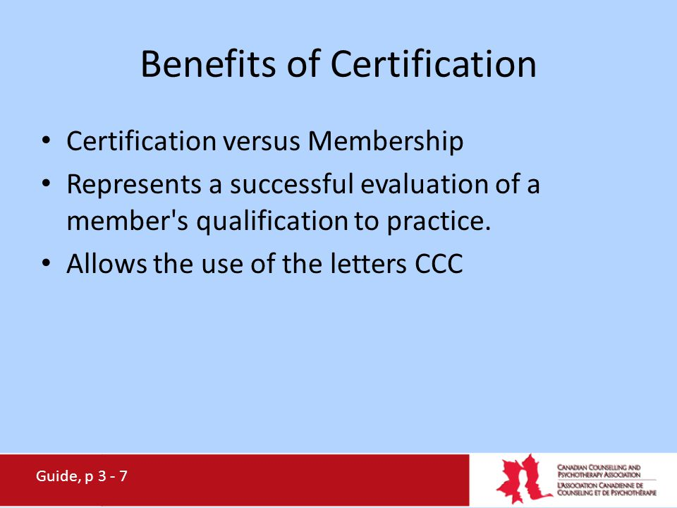 Benefits of Certification Certification versus Membership Represents a successful evaluation of a member's qualification to practice. Allows the use o