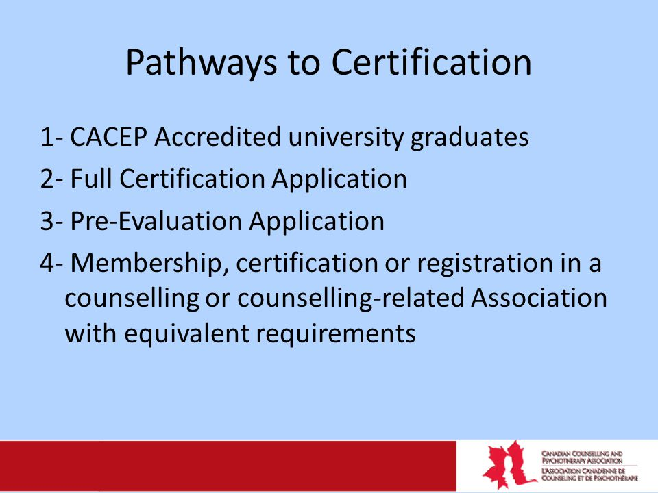 Pathways to Certification 1- CACEP Accredited university graduates 2- Full Certification Application 3- Pre-Evaluation Application 4- Membership, cert
