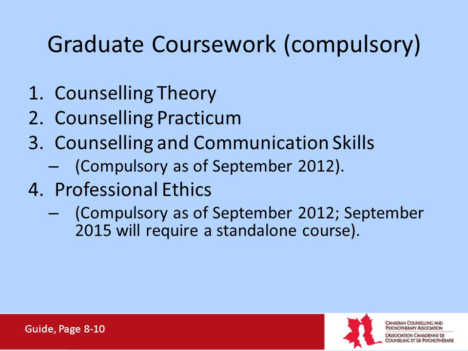 Graduate Coursework (compulsory) 1.Counselling Theory 2.Counselling Practicum 3.Counselling and Communication Skills – (Compulsory as of September 201