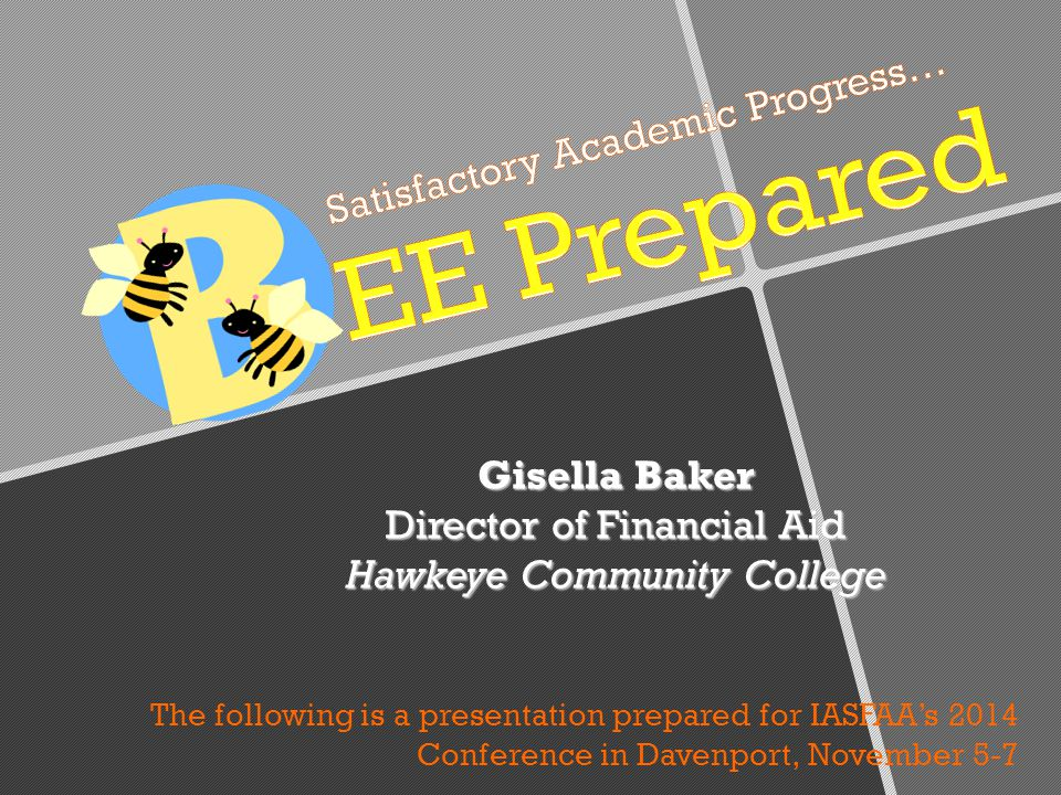 Gisella Baker Director of Financial Aid Hawkeye Community College The following is a presentation prepared for IASFAA's 2014 Conference in Davenport, November 5-7