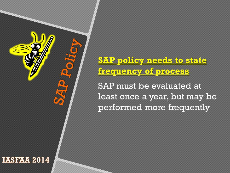 SAP Policy SAP policy needs to state frequency of process SAP must be evaluated at least once a year, but may be performed more frequently