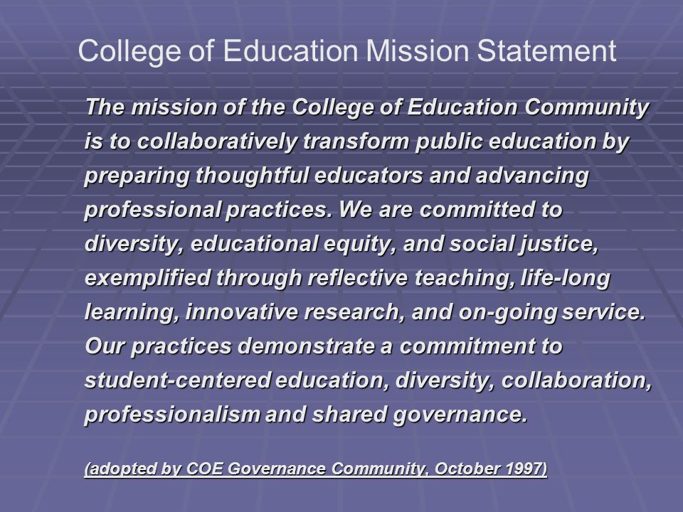 The mission of the College of Education Community is to collaboratively transform public education by preparing thoughtful educators and advancing professional practices.