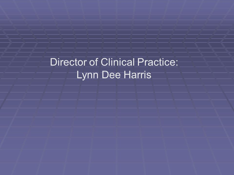 Director of Clinical Practice: Lynn Dee Harris