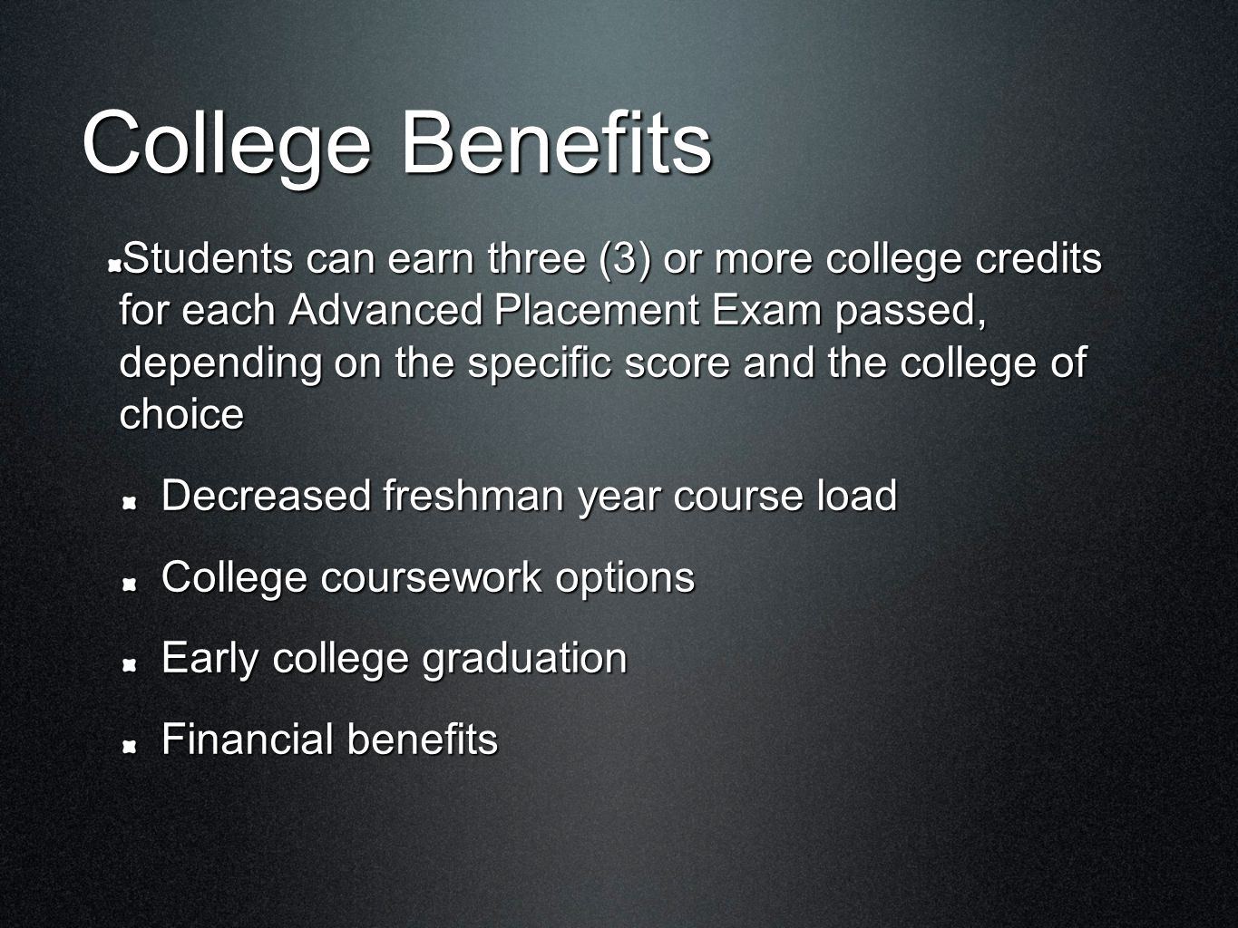 College Benefits Students can earn three (3) or more college credits for each Advanced Placement Exam passed, depending on the specific score and the
