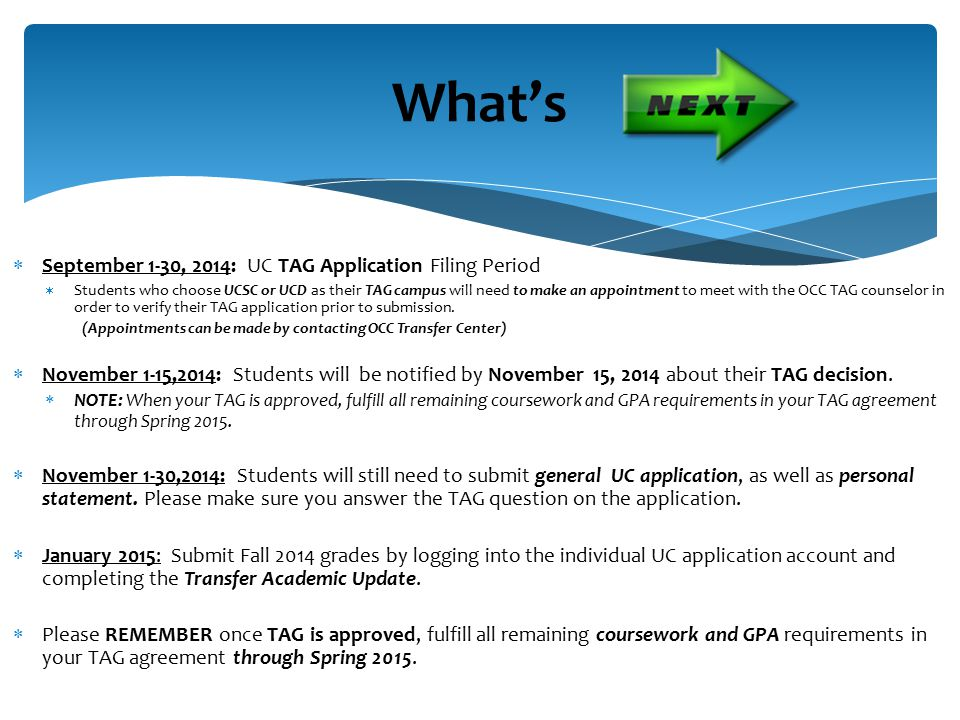  September 1-30, 2014: UC TAG Application Filing Period  Students who choose UCSC or UCD as their TAG campus will need to make an appointment to mee