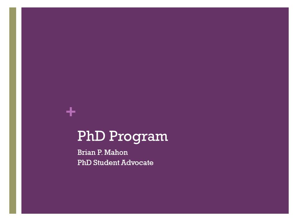 + PhD Program Brian P. Mahon PhD Student Advocate