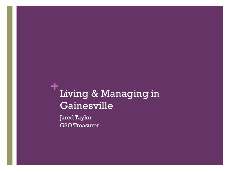 + Living & Managing in Gainesville Jared Taylor GSO Treasurer