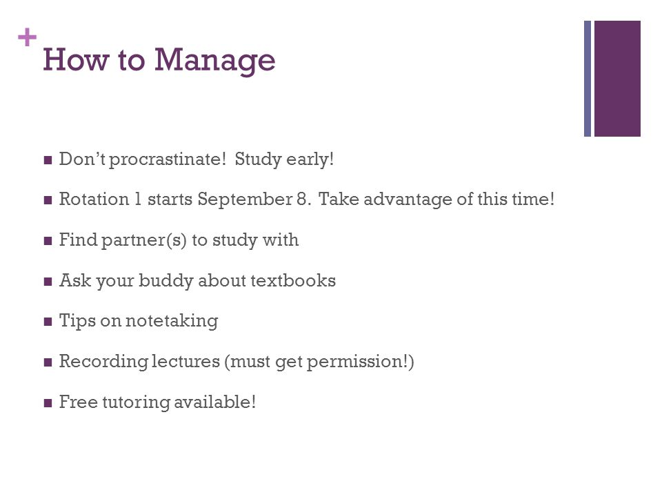 + How to Manage Don't procrastinate. Study early.