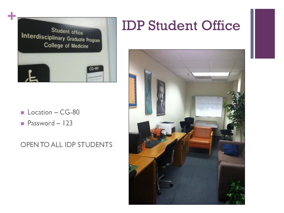 + IDP Student Office Location – CG-80 Password – 123 OPEN TO ALL IDP STUDENTS