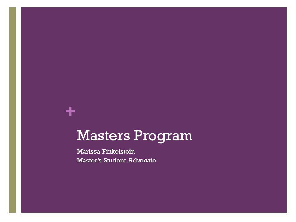 + Masters Program Marissa Finkelstein Master's Student Advocate